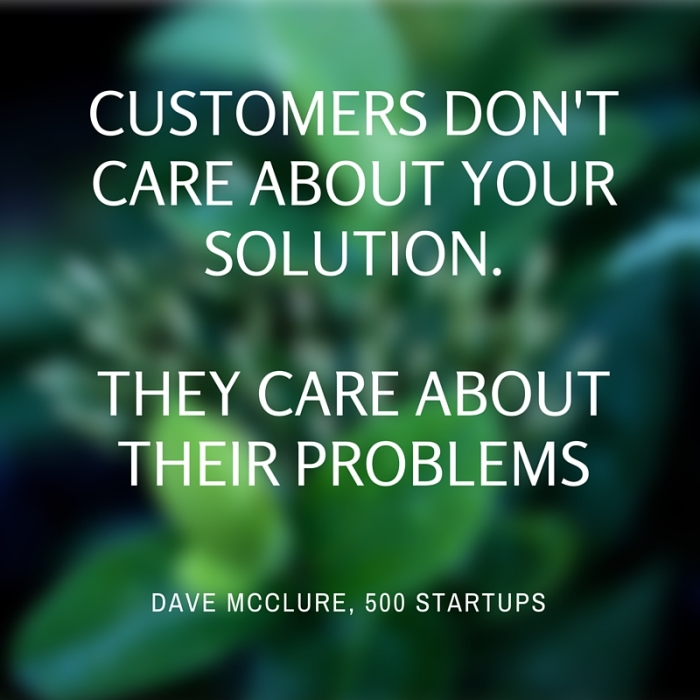 Customers don't care about your solution. They care about their problems